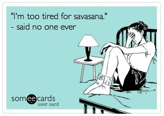 too-tired-for-savasana